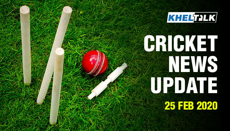 Cricket News Update - 25 Feb 2020