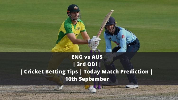 ENG vs AUS | 3rd ODI | Cricket Betting Tips | Today Match Prediction | 16th September