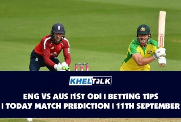 ENG vs AUS   1st ODI   Betting Tips   Today Match Prediction   11th September