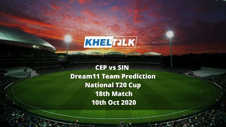 CEP vs SIN Dream11 Team Prediction | National T20 Cup | 18th Match | 10th Oct 2020