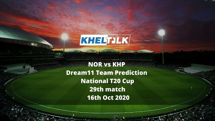 NOR vs KHP Dream11 Team Prediction | National T20 Cup| 29th match | 16th Oct 2020