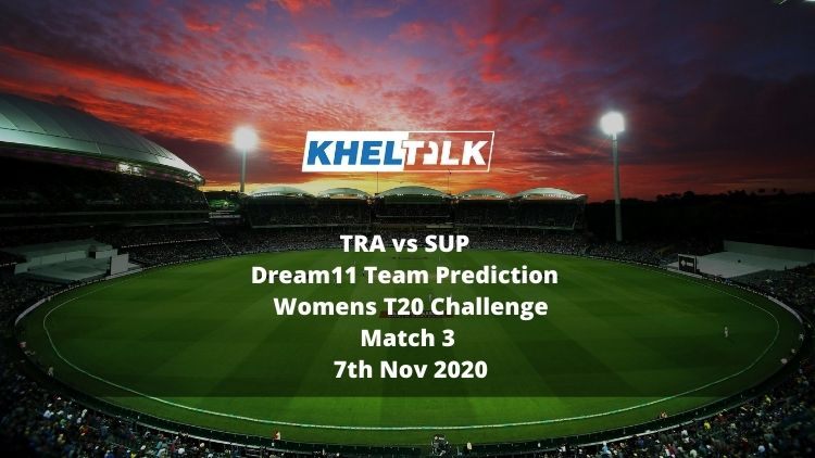 TRA vs SUP Dream11 Team Prediction | Womens T20 Challenge | Match 3 | 7th Nov 2020