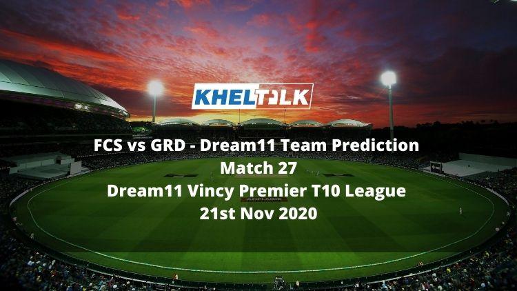 FCS vs GRD Dream11 Team Prediction   Match 27   Dream11 Vincy Premier T10 League   21st Nov 2020