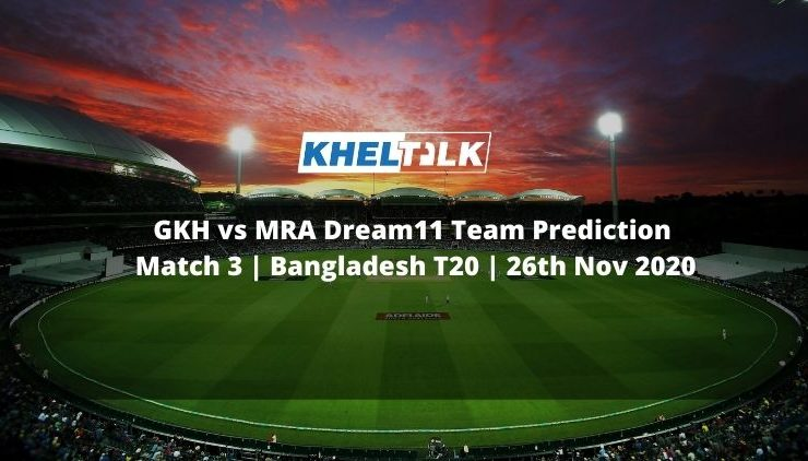 GKH vs MRA Dream11 Team Prediction | Match 3 | Bangladesh T20 | 26th Nov 2020