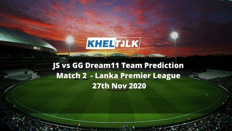 JS vs GG Dream11 Team Prediction   Match 2   Lanka Premier League   27th Nov 2020
