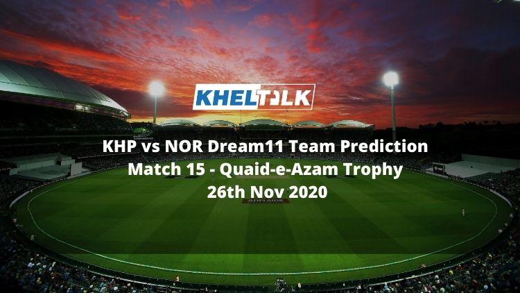 KHP vs NOR Dream11 Team Prediction   Match 15   Quaid-e-Azam Trophy   26th Nov 2020