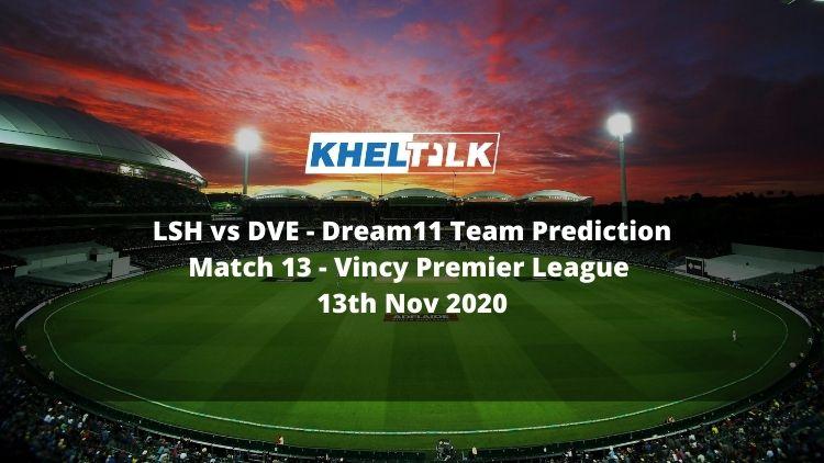 LSH vs DVE Dream11 Team Prediction   Match 13   Vincy Premier League   13th Nov 2020