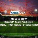 MS-W vs BH-W Dream11 Team Prediction | WBBL | 49th match | 21st Nov 2020