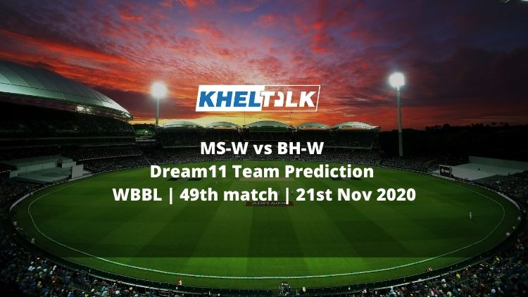 MS-W vs BH-W Dream11 Team Prediction   WBBL   49th match   21st Nov 2020