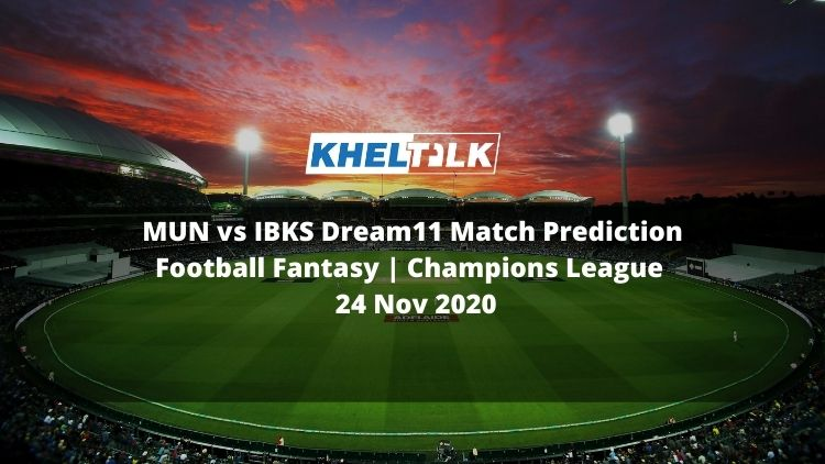MUN vs IBKS Dream11 Match Prediction   Football Fantasy   Champions League   24 Nov 2020