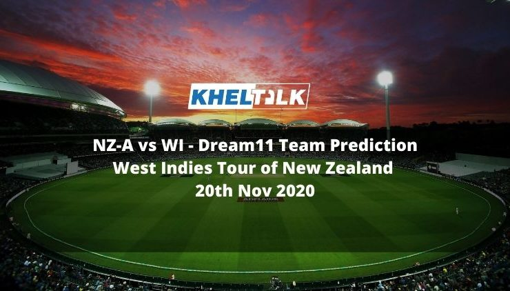 NZ-A vs WI Dream11 Team Prediction   West Indies Tour of New Zealand   20th Nov 2020