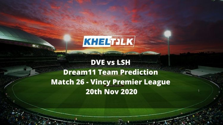 DVE vs LSH Dream11 Team Prediction Match 26 - Vincy Premier League 20th Nov 2020