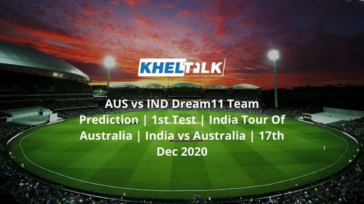 AUS-vs-IND-Dream11-Team-Prediction-_-1st-Test-_-India-Tour-Of-Australia-_-India-vs-Australia-_-17th-Dec-2020