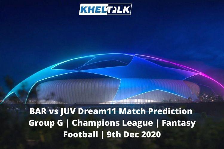 BAR vs JUV Dream11 Match Prediction   Group G   Champions League   Fantasy Football   9th Dec 2020