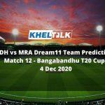 BDH vs MRA Dream11 Team Prediction   Match 12   Bangabandhu T20 Cup   4 Dec 2020