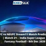 BFC vs NEUFC Dream11 Match Prediction | Match 21 | India Super League | Fantasy Football | 8th Dec 2020