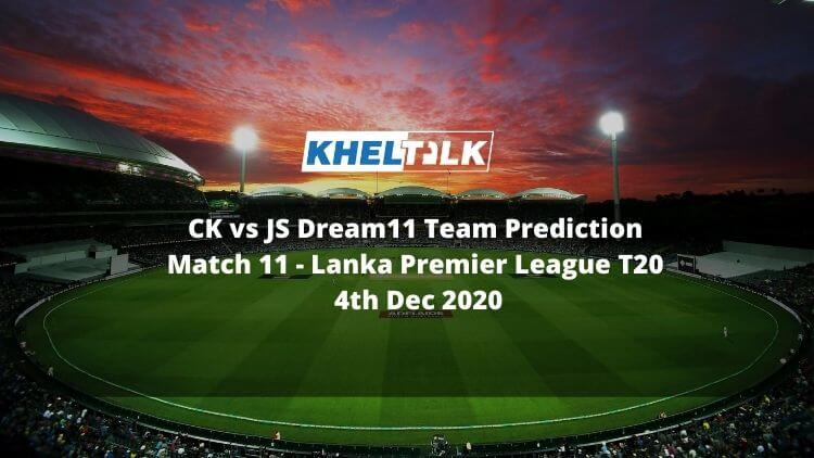 CK vs JS Dream11 Team Prediction _ Match 11 _ Lanka Premier League T20 _ 4th Dec 2020