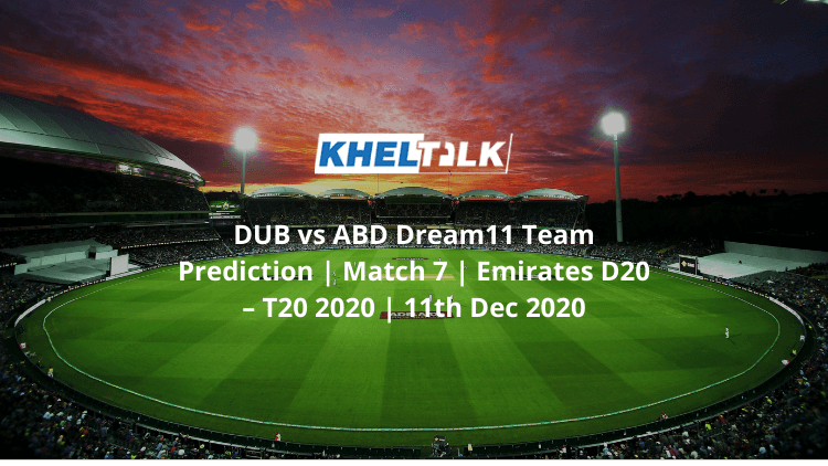 DUB vs ABD Dream11 Team Prediction   Match 7   Emirates D20 – T20 2020   11th Dec 2020