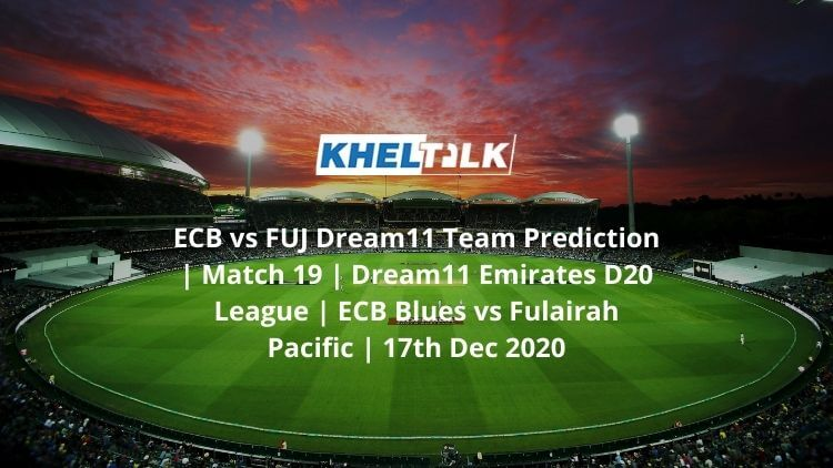 ECB-vs-FUJ-Dream11-Team-Prediction-_-Match-19-_-Dream11-Emirates-D20-League-_-ECB-Blues-vs-Fulairah-Pacific-_-17th-Dec-2020