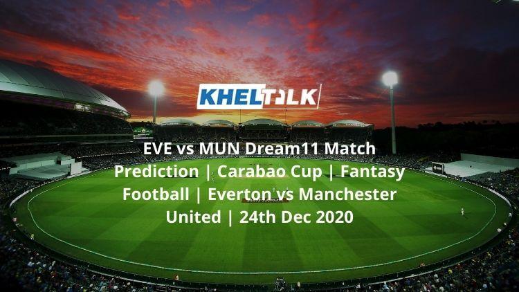 EVE-vs-MUN-Dream11-Match-Prediction-_-Carabao-Cup-_-Fantasy-Football-_-Everton-vs-Manchester-United-_-24th-Dec-2020