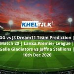 GG vs JS Dream11 Team Prediction _ Match 20 _ Lanka Premier League _ Galle Gladiators vs Jaffna Stallions _ 16th Dec 2020