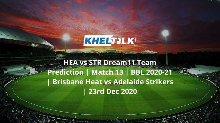 HEA-vs-STR-Dream11-Team-Prediction-_-Match-13-_-BBL-2020-21-_-Brisbane-Heat-vs-Adelaide-Strikers-_-23rd-Dec-2020