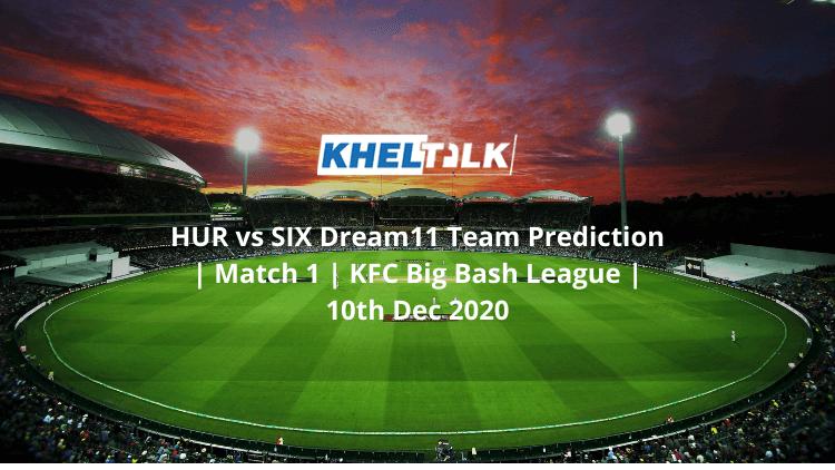 HUR vs SIX Dream11 Team Prediction