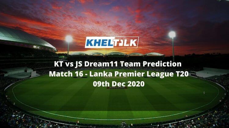 KT vs JS Dream11 Team Prediction _ Match 16 _ Lanka Premier League T20 _ 09th Dec 2020