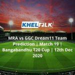 MRA vs GGC Dream11 Team Prediction | Match 19 | Bangabandhu T20 Cup | 12th Dec 2020