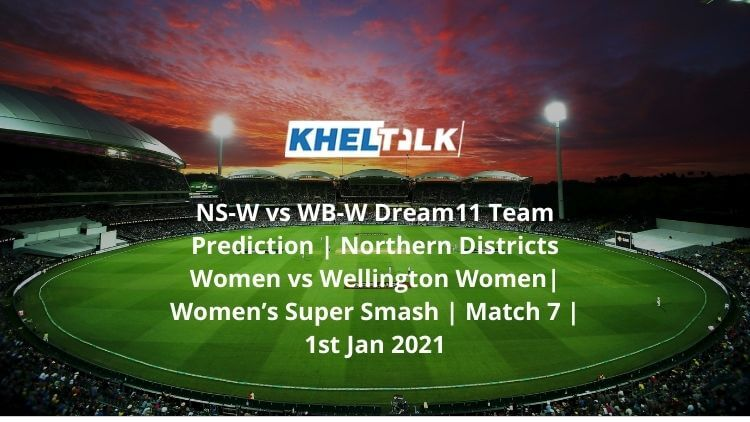 NS-W vs WB-W Dream11 Team Prediction   Northern Districts Women vs Wellington Women  Women's Super Smash   Match 7   1st Jan 2021