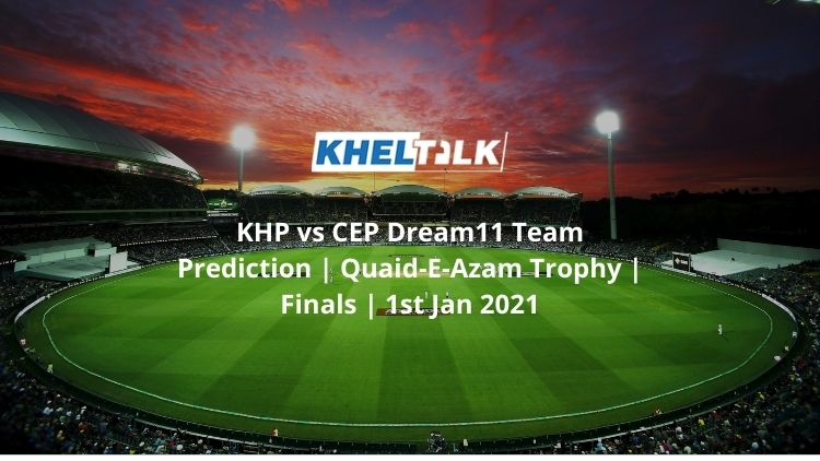 KHP vs CEP Dream11 Team Prediction | Quaid-E-Azam Trophy | Finals | 1st Jan 2021