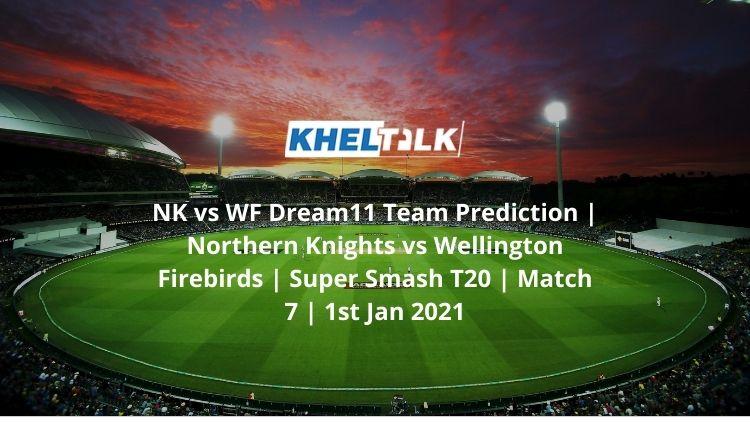 NK vs WF Dream11 Team Prediction | Northern Knights vs Wellington Firebirds | Super Smash T20 | Match 7 | 1st Jan 2021