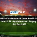 SIN vs KHP Dream11 Team Prediction | Match 20 | Quaid-e-Azam Trophy | 8th Dec 2020