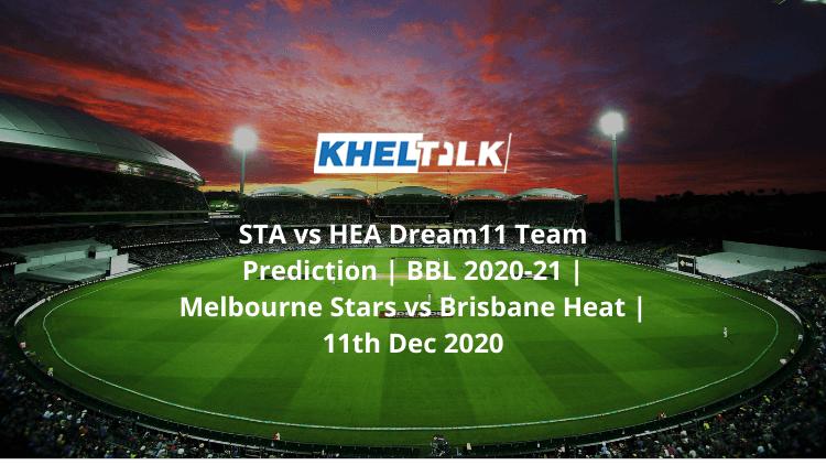 STA vs HEA Dream11 Team Prediction   BBL 2020-21   Melbourne Stars vs Brisbane Heat   11th Dec 2020