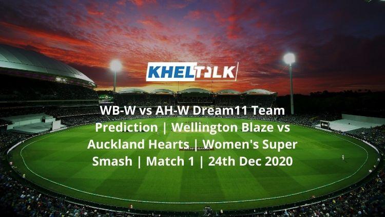 WB-W vs AH-W Dream11 Team Prediction   Wellington Blaze vs Auckland Hearts   Women's Super Smash   Match 1   24th Dec 2020