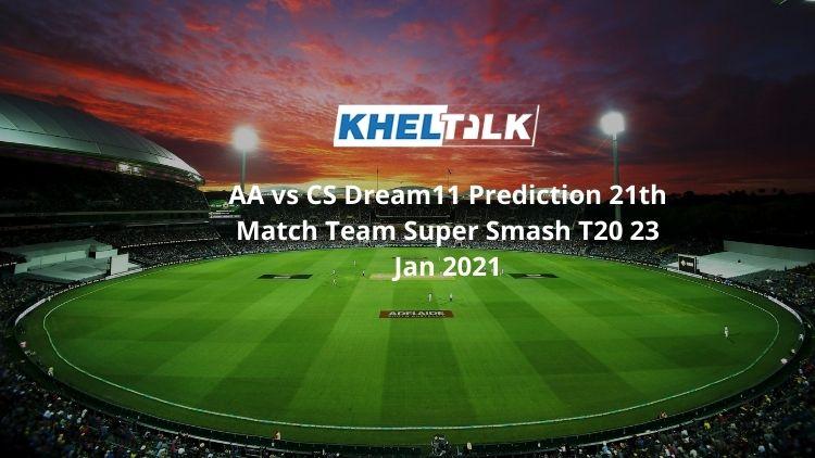 AA vs CS Dream11 Prediction 21th Match Team Super Smash T20 23 Jan 2021
