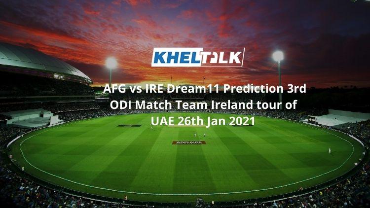 AFG vs IRE Dream11 Prediction 3rd ODI Match Team