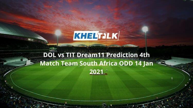 DOL vs TIT Dream11 Prediction 4th Match Team South Africa ODD 14 Jan 2021