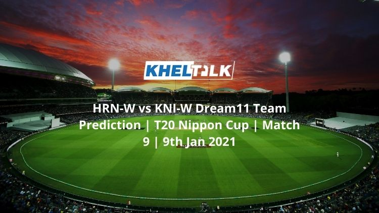 HRN-W vs KNI-W Dream11 Team Prediction _ T20 Nippon Cup _ Match 9 _ 9th Jan 2021