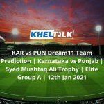 KAR-vs-PUN-Dream11-Team-Prediction-_-Karnataka-vs-Punjab-_-Syed-Mushtaq-Ali-Trophy-_-Elite-Group-A-_-12th-Jan-2021