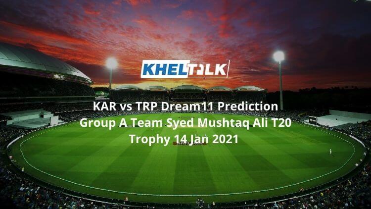 KAR vs TRP Dream11 Prediction Group A Team Syed Mushtaq Ali T20 Trophy 14 Jan 2021