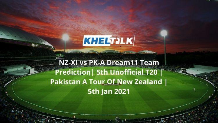 NZ-XI vs PK-A Dream11 Team Prediction_ 5th Unofficial T20 _ Pakistan A Tour Of New Zealand _ 5th Jan 2021