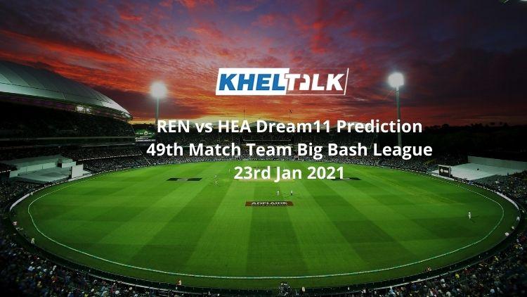 REN vs HEA Dream11 Prediction 49th Match Team Big Bash League 23rd Jan 2021