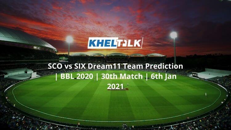 SCO-vs-SIX-Dream11-Team-Prediction-_-BBL-2020-_-30th-Match-_-6th-Jan-2021