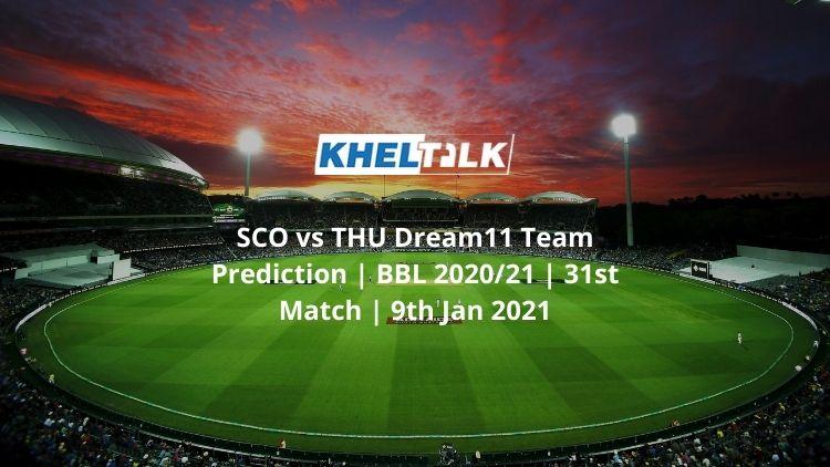 SCO-vs-THU-Dream11-Team-Prediction-_-BBL-2020_21-_-31st-Match-_-9th-Jan-2021