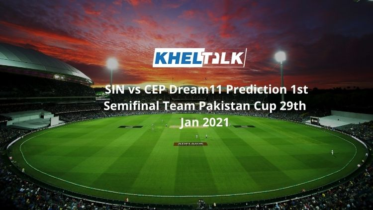 SIN vs CEP Dream11 Prediction 1st Semifinal Team Pakistan Cup 29th Jan 2021