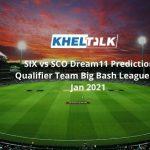 SIX vs SCO Dream11 Prediction Qualifier Team Big Bash League 30 Jan 2021