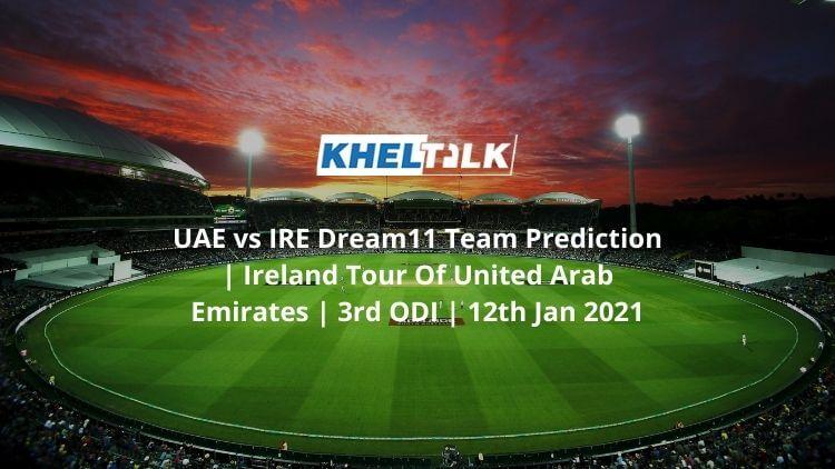 UAE vs IRE Dream11 Team Prediction _ Ireland Tour Of United Arab Emirates _ 3rd ODI _ 12th Jan 2021