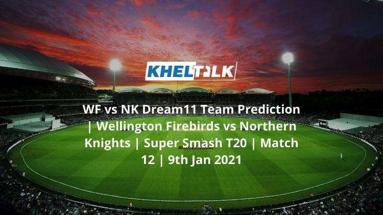 WF-vs-NK-Dream11-Team-Prediction-_-Wellington-Firebirds-vs-Northern-Knights-_-Super-Smash-T20-_-Match-12-_-9th-Jan-2021