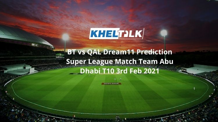 BT vs QAL Dream11 Team For Abu Dhabi